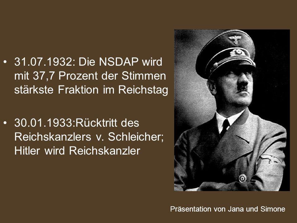 31.07.1932: Die NSDAP wird mit 37,7 Prozent der Stimmen stärkste Fraktion im Reichstag 30.01.1933:Rücktritt des Reichskanzlers v. Schleicher; Hitler w