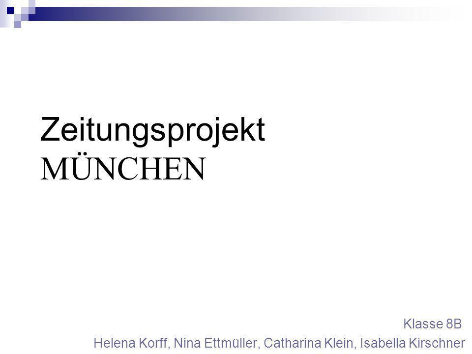 Zeitungsprojekt MÜNCHEN Helena Korff, Nina Ettmüller, Catharina Klein, Isabella Kirschner Klasse 8B