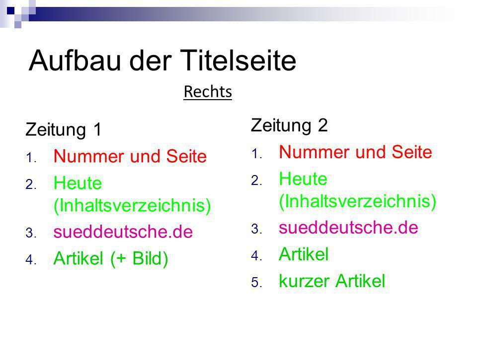 Aufbau der Titelseite Zeitung 1 1. Nummer und Seite 2. Heute (Inhaltsverzeichnis) 3. sueddeutsche.de 4. Artikel (+ Bild) Zeitung 2 1. Nummer und Seite
