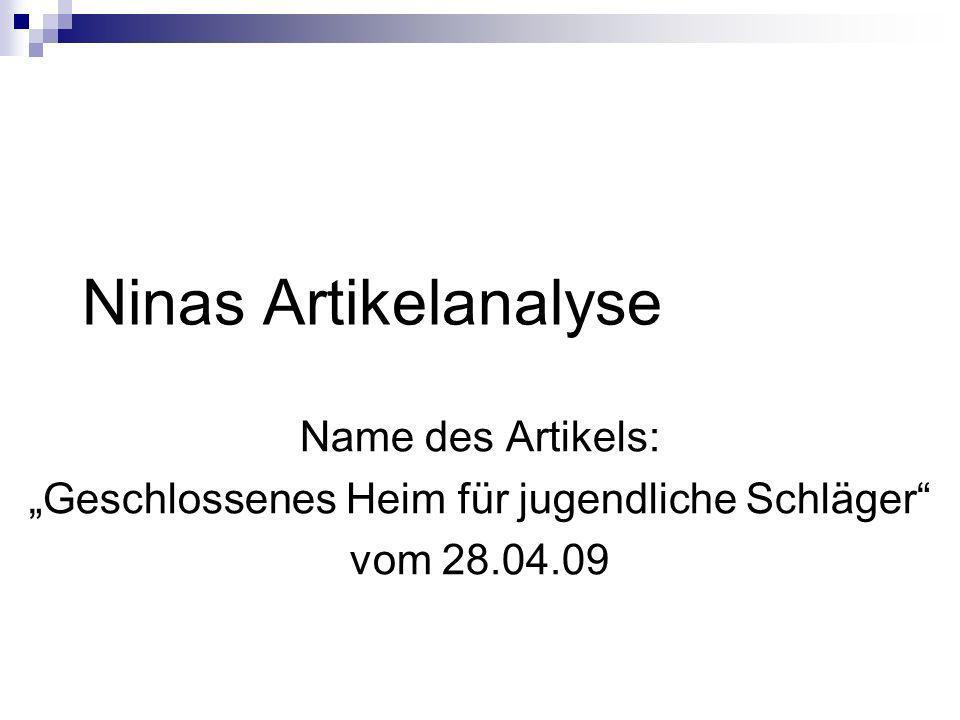 Ninas Artikelanalyse Name des Artikels: Geschlossenes Heim für jugendliche Schläger vom 28.04.09