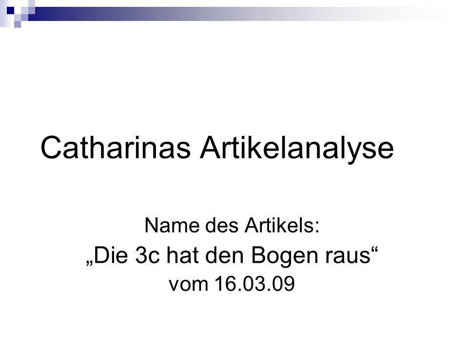 Catharinas Artikelanalyse Name des Artikels: Die 3c hat den Bogen raus vom 16.03.09