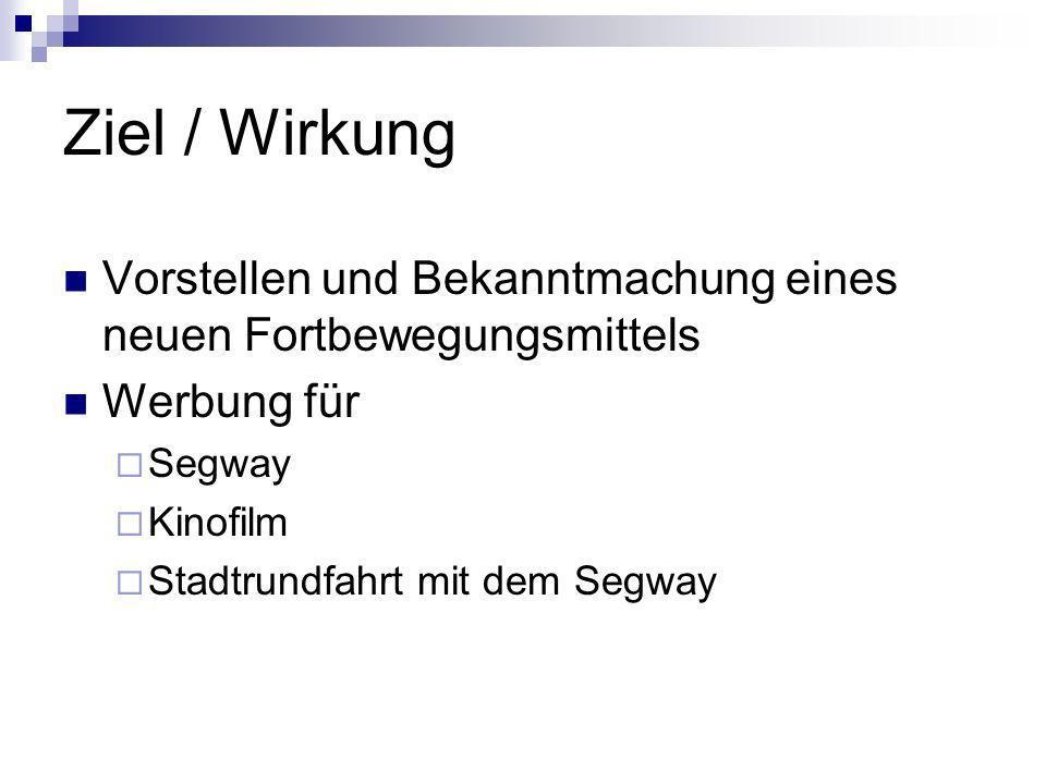 Ziel / Wirkung Vorstellen und Bekanntmachung eines neuen Fortbewegungsmittels Werbung für Segway Kinofilm Stadtrundfahrt mit dem Segway