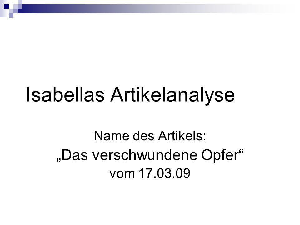 Isabellas Artikelanalyse Name des Artikels: Das verschwundene Opfer vom 17.03.09