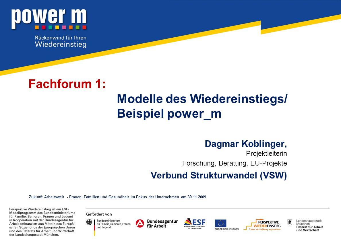 Fachforum 1: Modelle des Wiedereinstiegs/ Beispiel power_m Dagmar Koblinger, Projektleiterin Forschung, Beratung, EU-Projekte Verbund Strukturwandel (