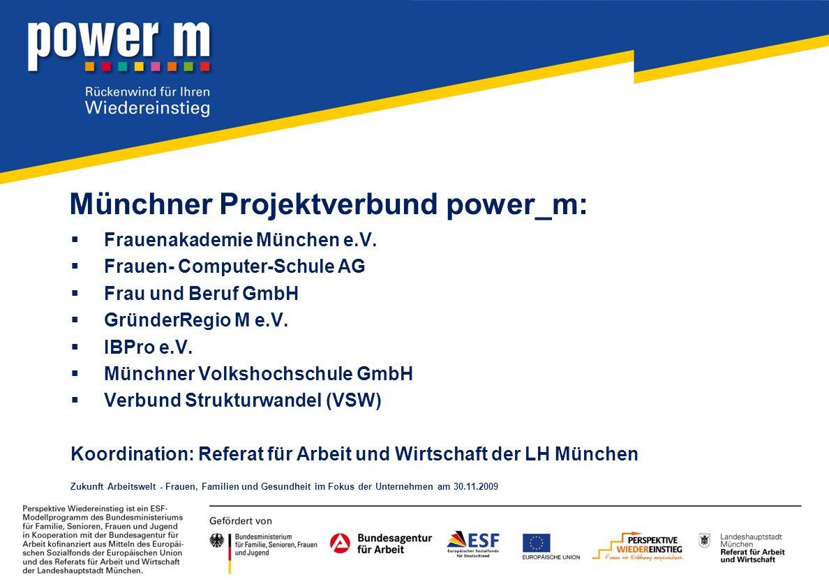Münchner Projektverbund power_m: Frauenakademie München e.V. Frauen- Computer-Schule AG Frau und Beruf GmbH GründerRegio M e.V. IBPro e.V. Münchner Vo