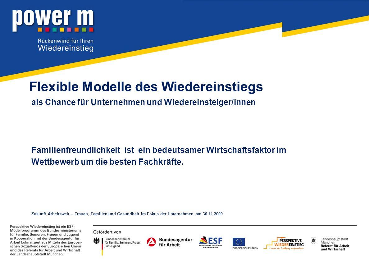 Flexible Modelle des Wiedereinstiegs als Chance für Unternehmen und Wiedereinsteiger/innen Familienfreundlichkeit ist ein bedeutsamer Wirtschaftsfakto
