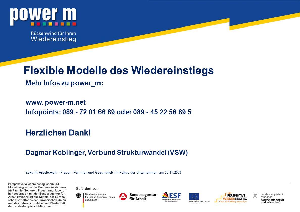 Flexible Modelle des Wiedereinstiegs Mehr Infos zu power_m: www. power-m.net Infopoints: 089 - 72 01 66 89 oder 089 - 45 22 58 89 5 Herzlichen Dank! D