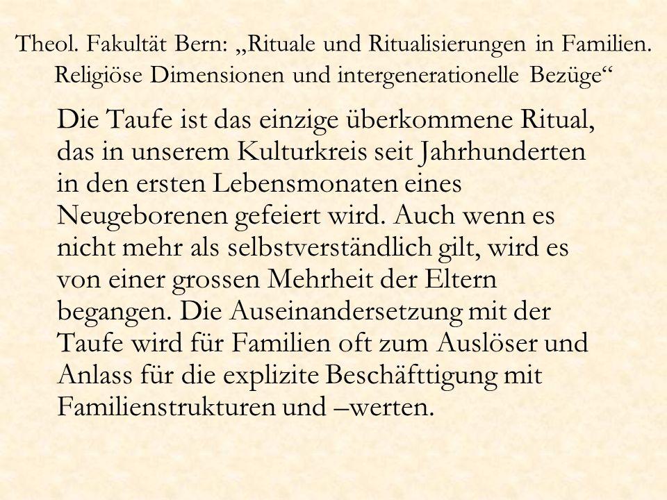 Theol. Fakultät Bern: Rituale und Ritualisierungen in Familien. Religiöse Dimensionen und intergenerationelle Bezüge Die Taufe ist das einzige überkom