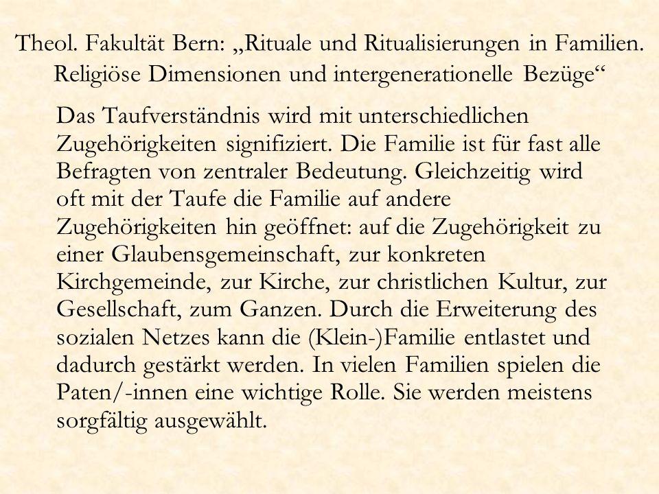Theol. Fakultät Bern: Rituale und Ritualisierungen in Familien. Religiöse Dimensionen und intergenerationelle Bezüge Das Taufverständnis wird mit unte