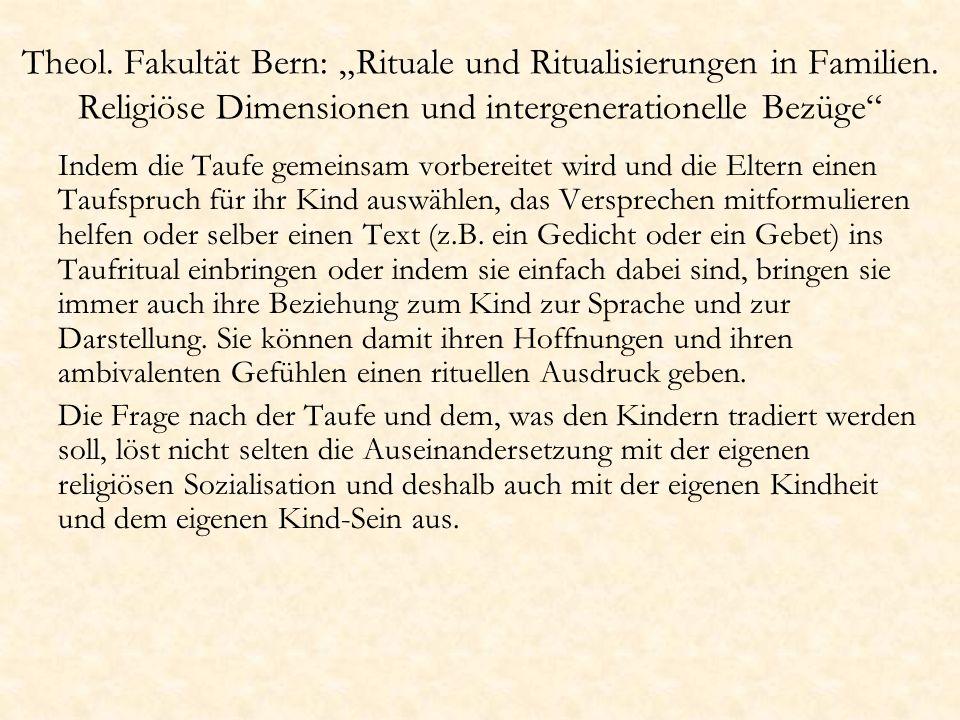 Theol. Fakultät Bern: Rituale und Ritualisierungen in Familien. Religiöse Dimensionen und intergenerationelle Bezüge Indem die Taufe gemeinsam vorbere