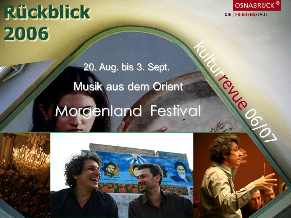 20. Aug. bis 3. Sept. Musik aus dem Orient Morgenland Festival Rückblick2006Rückblick2006 kulturrevue 06/07