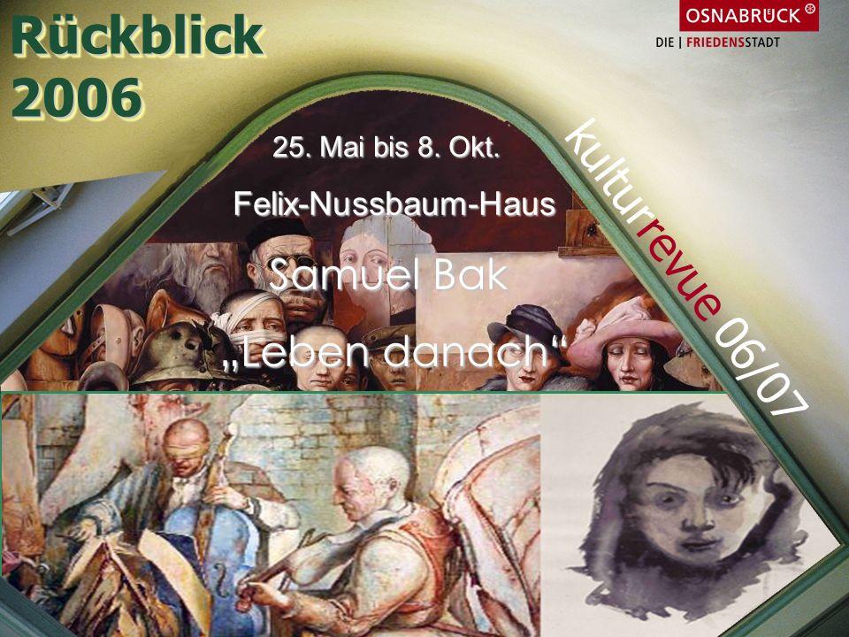 25. Mai bis 8. Okt. Felix-Nussbaum-Haus Samuel Bak Leben danach Rückblick2006Rückblick2006 kulturrevue 06/07