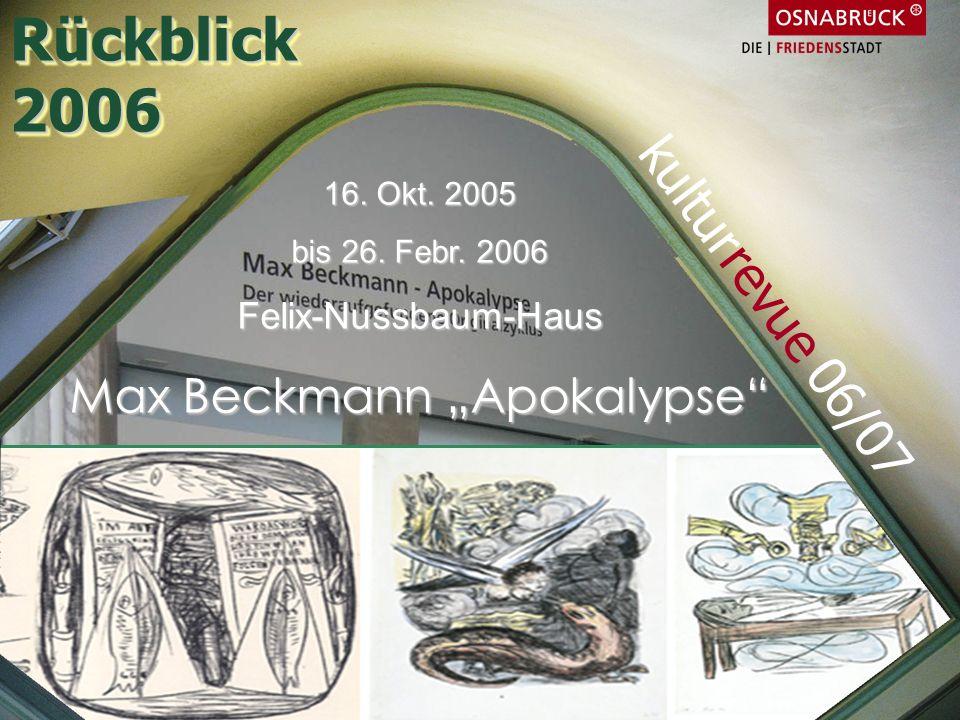 16. Okt. 2005 bis 26. Febr. 2006 Felix-Nussbaum-Haus Max Beckmann Apokalypse Rückblick2006Rückblick2006 kulturrevue 06/07