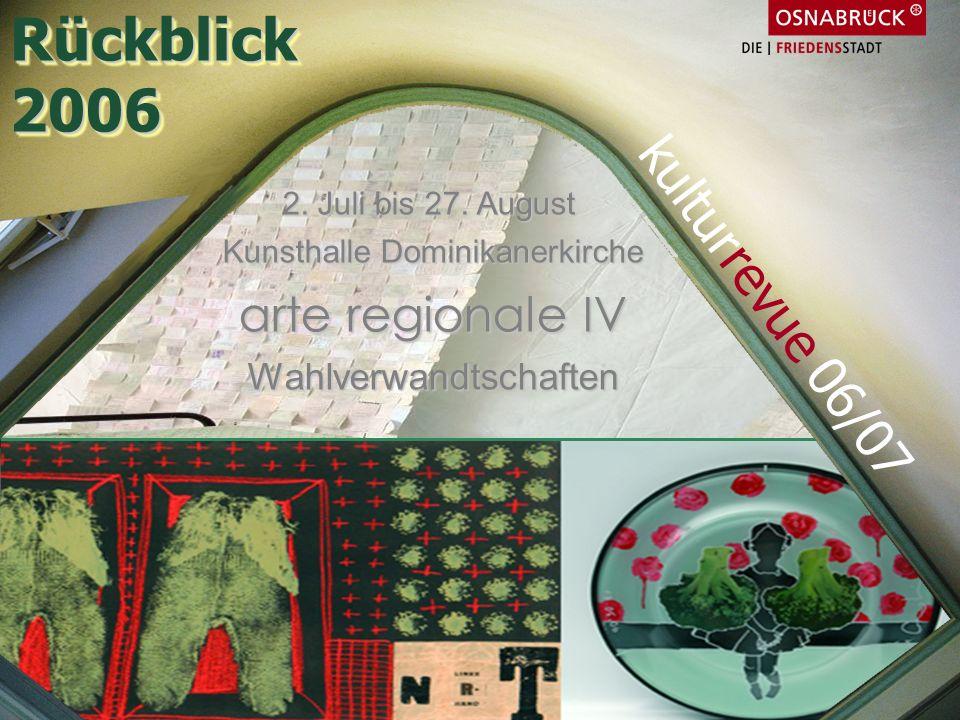 2. Juli bis 27. August Kunsthalle Dominikanerkirche arte regionale IV Wahlverwandtschaften Rückblick2006Rückblick2006 kulturrevue 06/07
