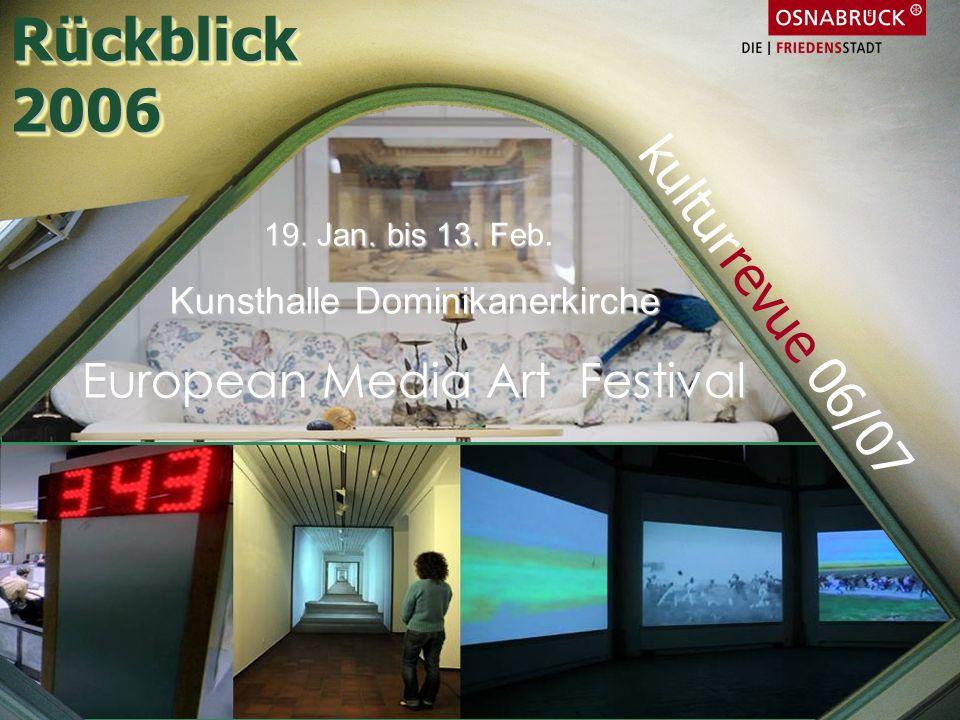 19. Jan. bis 13. Feb. Kunsthalle Dominikanerkirche European Media Art Festival Rückblick2006Rückblick2006 kulturrevue 06/07