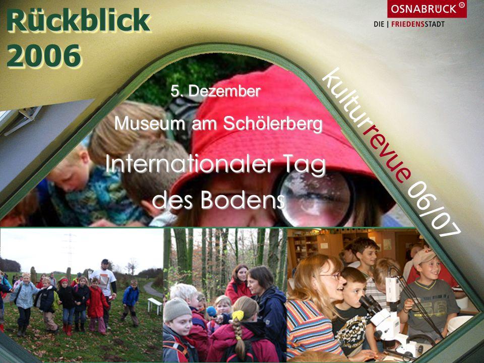 5. Dezember Museum am Schölerberg Internationaler Tag des Bodens Rückblick2006Rückblick2006 kulturrevue 06/07