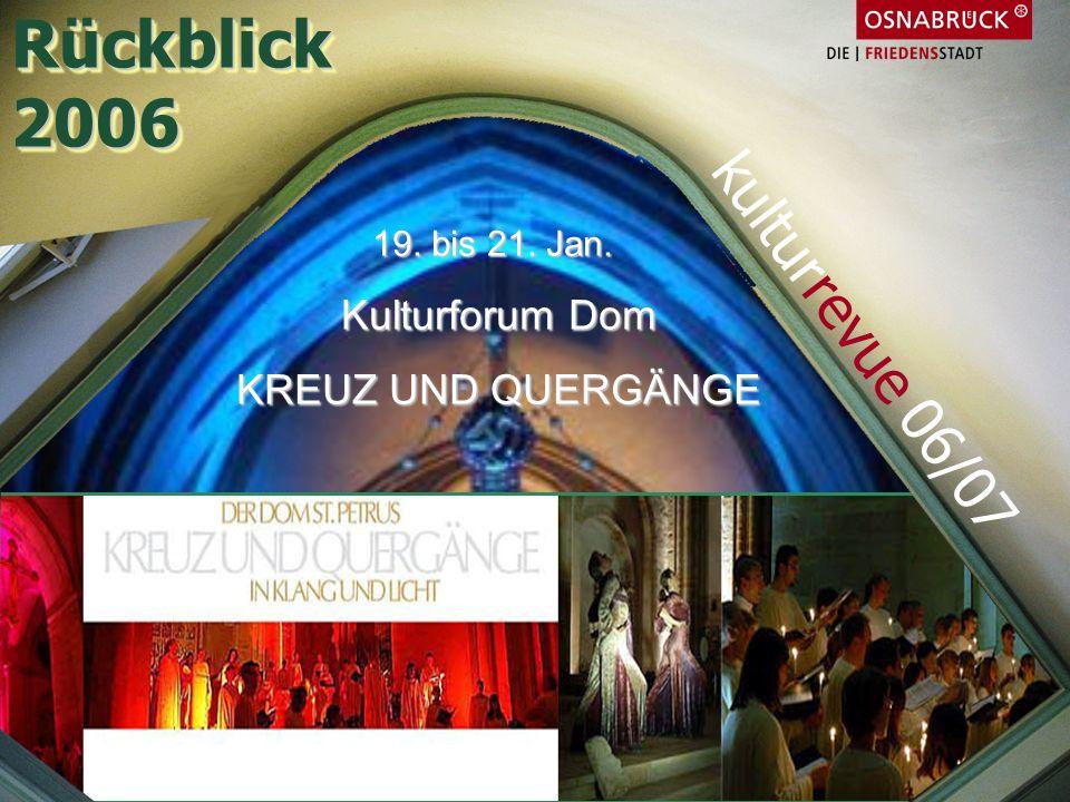 19. bis 21. Jan. Kulturforum Dom KREUZ UND QUERGÄNGE Rückblick2006Rückblick2006 kulturrevue 06/07