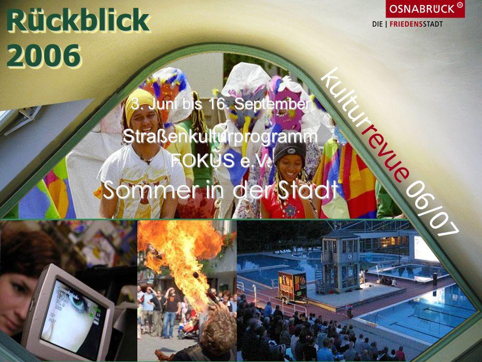 3. Juni bis 16. September Straßenkulturprogramm FOKUS e.V. Sommer in der Stadt Rückblick2006Rückblick2006 kulturrevue 06/07
