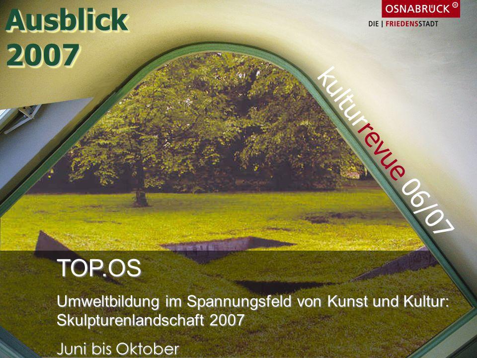 TOP.OS Umweltbildung im Spannungsfeld von Kunst und Kultur: Skulpturenlandschaft 2007 Juni bis Oktober kulturrevue 06/07 Ausblick2007Ausblick2007