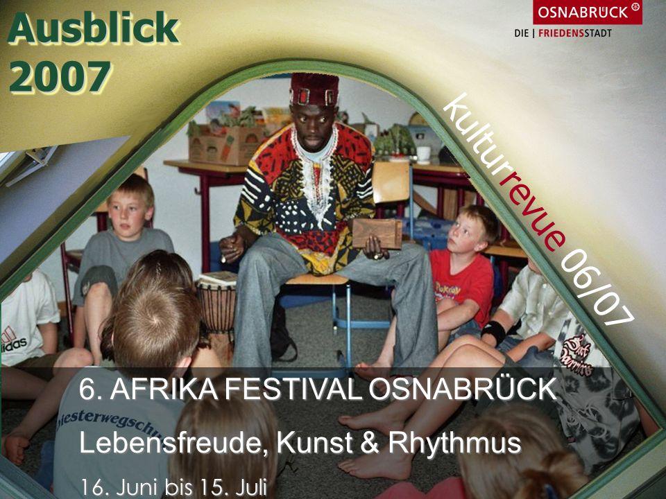 6. AFRIKA FESTIVAL OSNABRÜCK Lebensfreude, Kunst & Rhythmus 16. Juni bis 15. Juli kulturrevue 06/07 Ausblick2007Ausblick2007