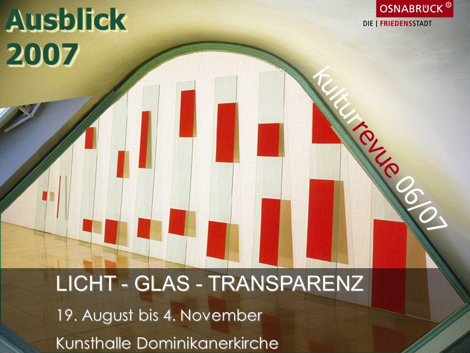 LICHT - GLAS - TRANSPARENZ 19. August bis 4. November Kunsthalle Dominikanerkirche kulturrevue 06/07 Ausblick2007Ausblick2007