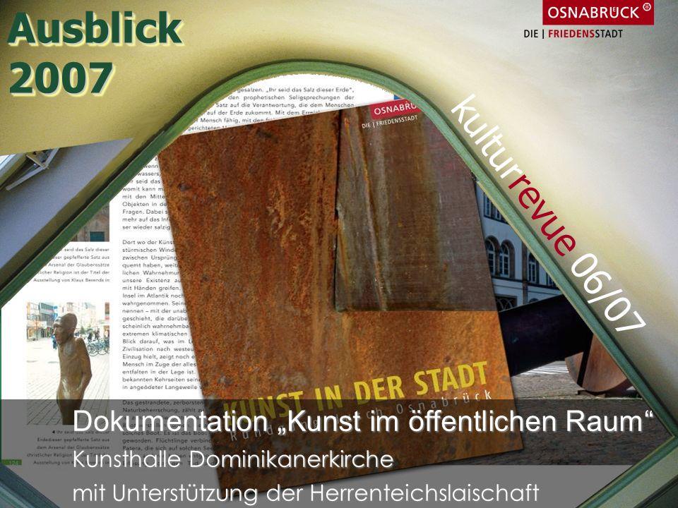 Dokumentation Kunst im öffentlichen Raum Kunsthalle Dominikanerkirche mit Unterstützung der Herrenteichslaischaft kulturrevue 06/07 Ausblick2007Ausbli