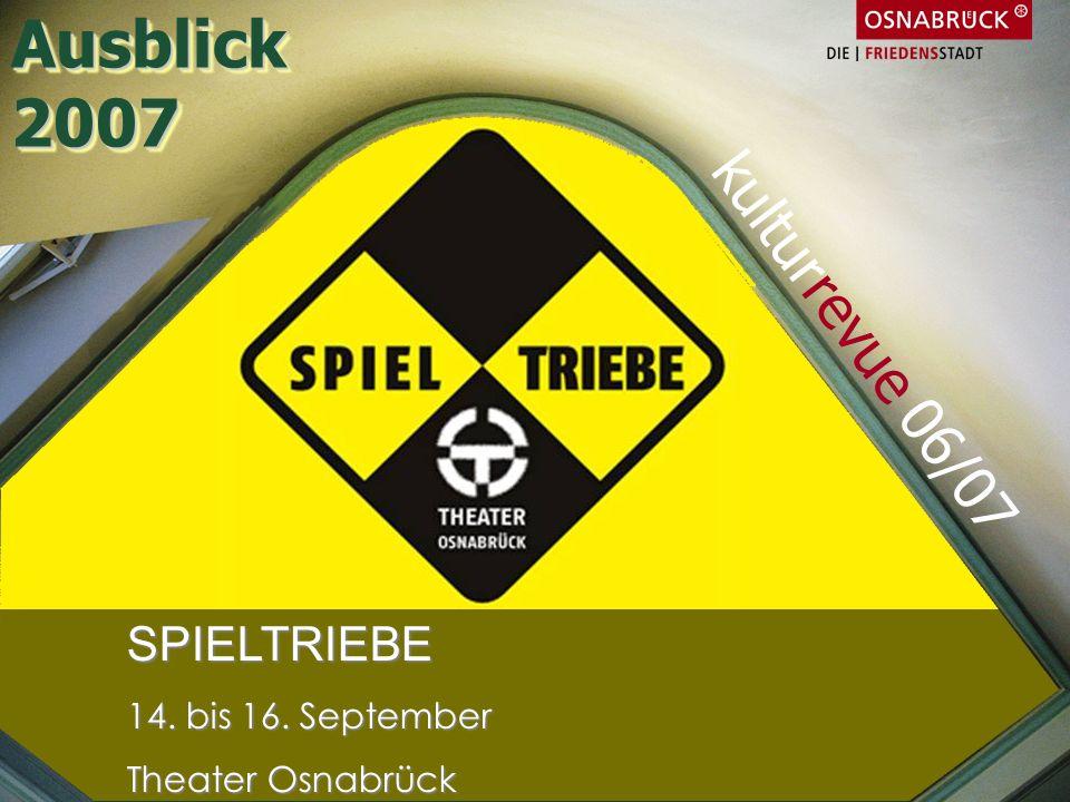 SPIELTRIEBE 14. bis 16. September Theater Osnabrück kulturrevue 06/07 Ausblick2007Ausblick2007