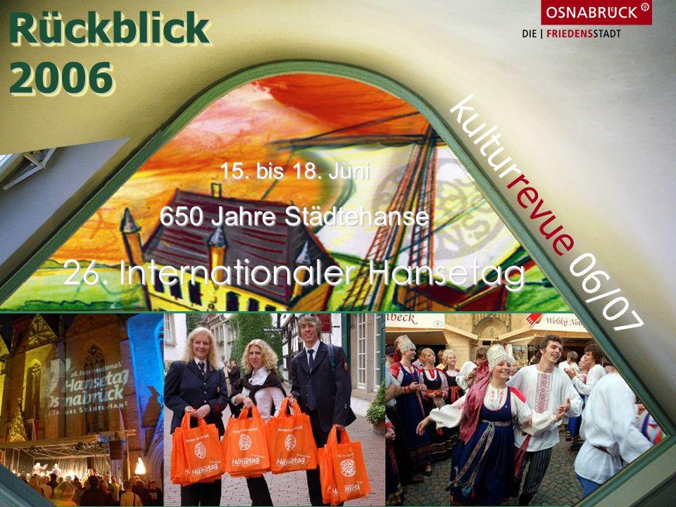 15. bis 18. Juni 650 Jahre Städtehanse 26. Internationaler Hansetag Rückblick2006Rückblick2006 kulturrevue 06/07