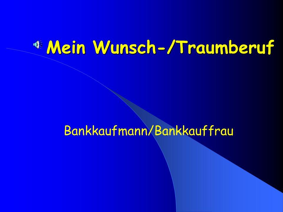 Mein Wunsch-/Traumberuf Bankkaufmann/Bankkauffrau