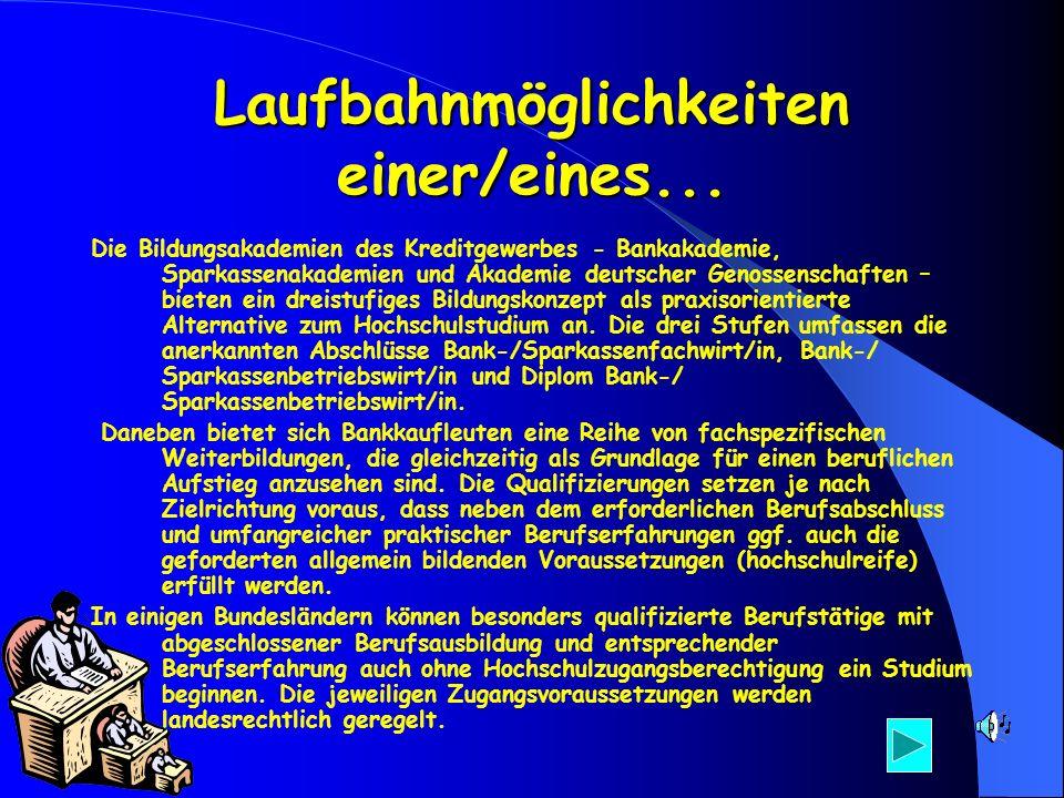 Laufbahnmöglichkeiten einer/eines... Die Bildungsakademien des Kreditgewerbes - Bankakademie, Sparkassenakademien und Akademie deutscher Genossenschaf