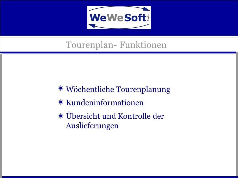 Tourenplan- Funktionen Wöchentliche Tourenplanung Kundeninformationen Übersicht und Kontrolle der Auslieferungen