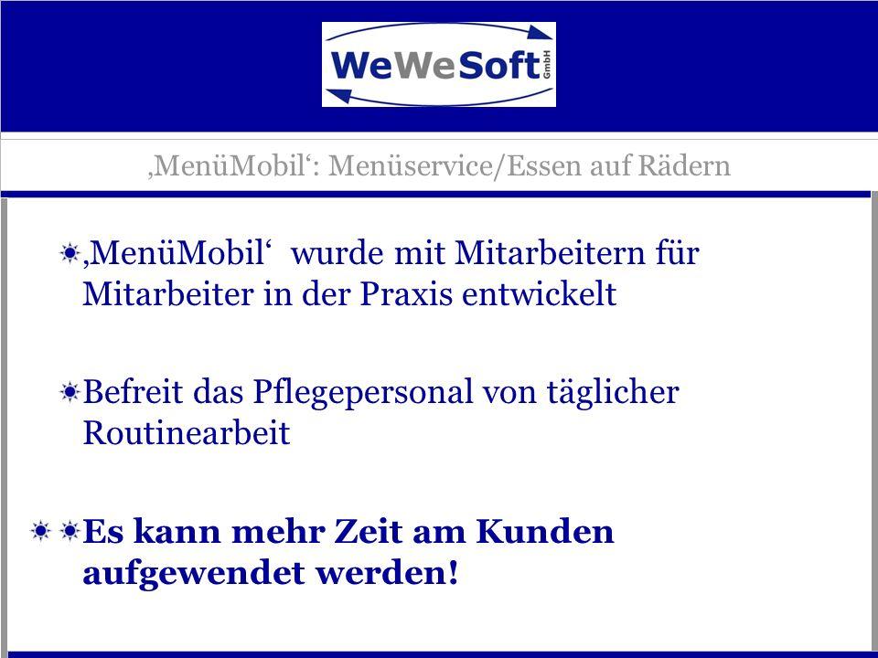 MenüMobil wurde mit Mitarbeitern für Mitarbeiter in der Praxis entwickelt Befreit das Pflegepersonal von täglicher Routinearbeit Es kann mehr Zeit am