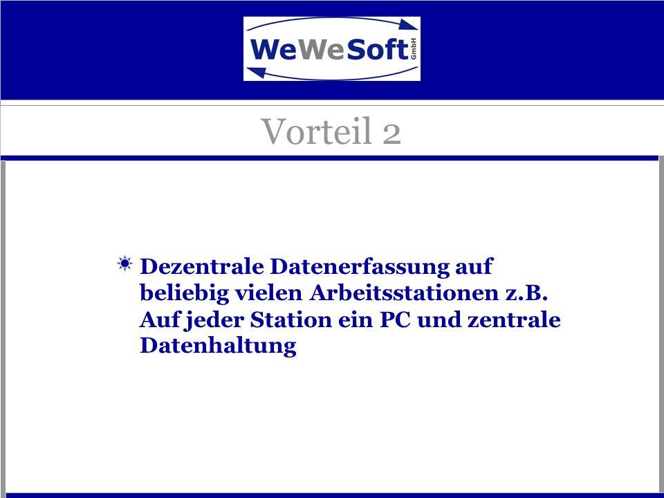 Dezentrale Datenerfassung auf beliebig vielen Arbeitsstationen z.B. Auf jeder Station ein PC und zentrale Datenhaltung Vorteil 2
