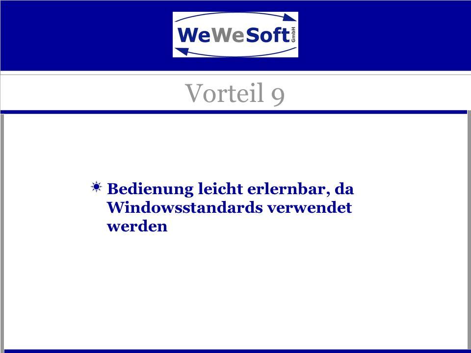 Bedienung leicht erlernbar, da Windowsstandards verwendet werden Vorteil 9