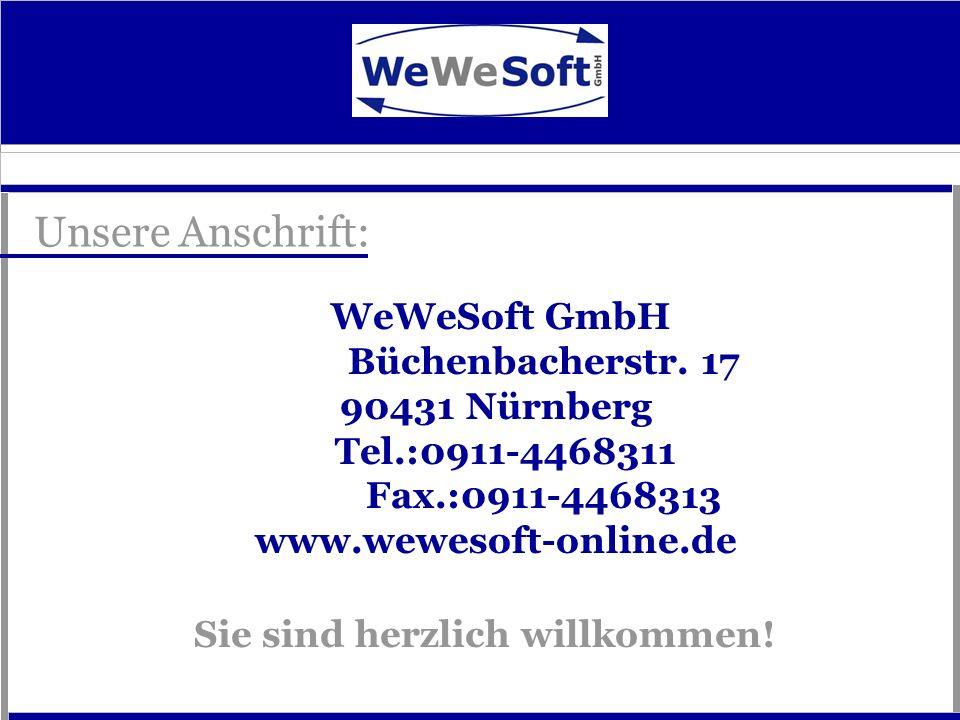 Unsere Anschrift: WeWeSoft GmbH Büchenbacherstr. 17 90431 Nürnberg Tel.:0911-4468311 Fax.:0911-4468313 www.wewesoft-online.de Sie sind herzlich willko