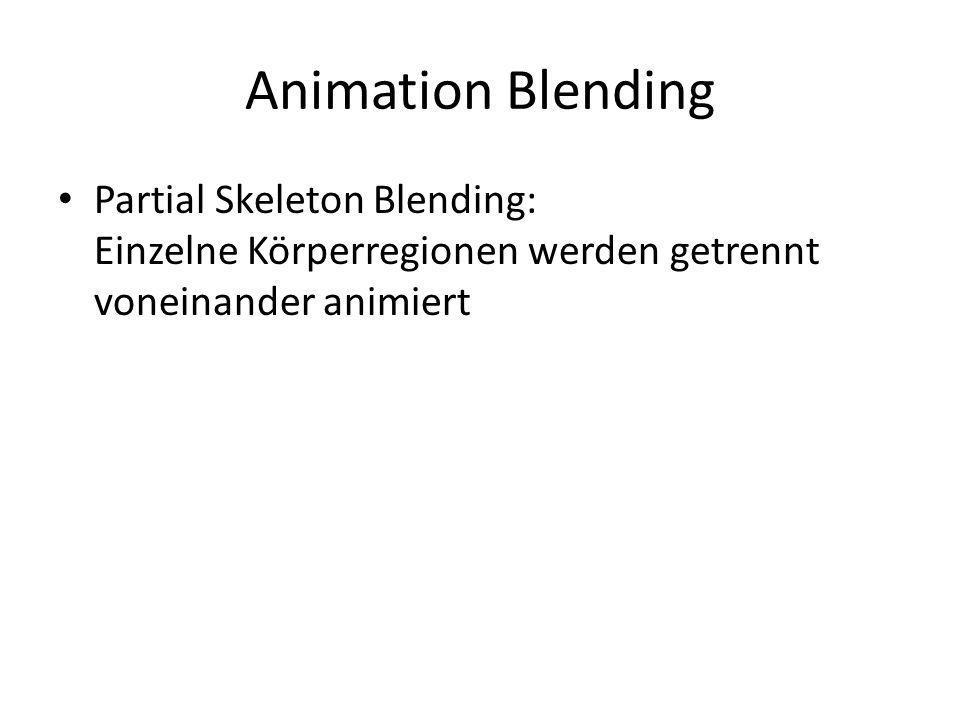 Animation Blending Partial Skeleton Blending: Einzelne Körperregionen werden getrennt voneinander animiert