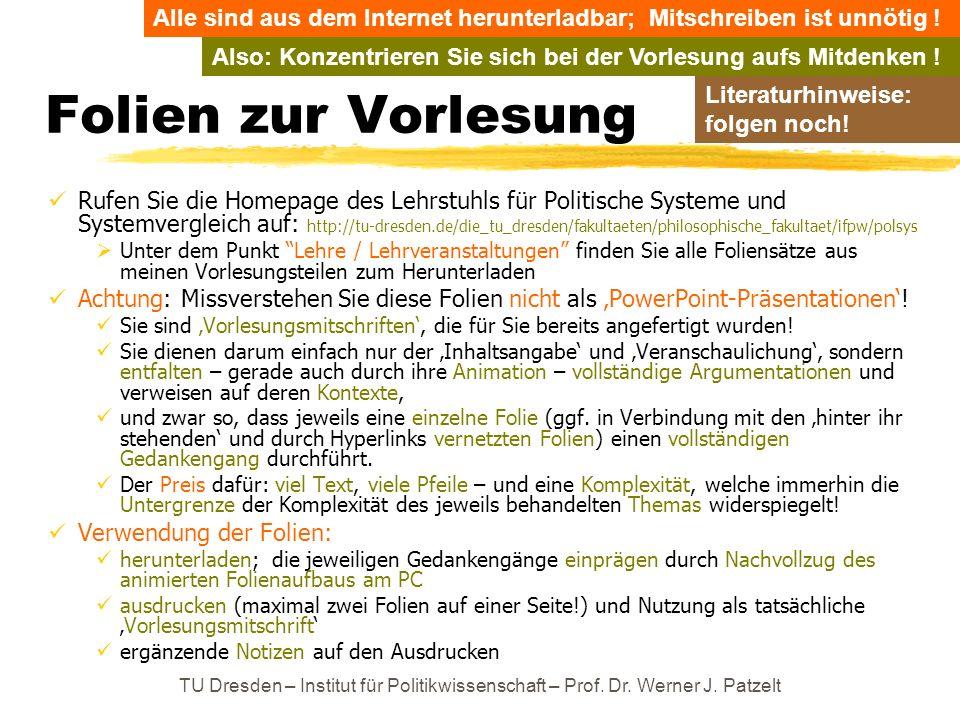 TU Dresden – Institut für Politikwissenschaft – Prof. Dr. Werner J. Patzelt Folien zur Vorlesung Rufen Sie die Homepage des Lehrstuhls für Politische