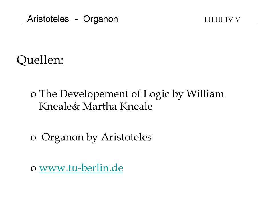 Quellen: oThe Developement of Logic by William Kneale& Martha Kneale o Organon by Aristoteles owww.tu-berlin.dewww.tu-berlin.de