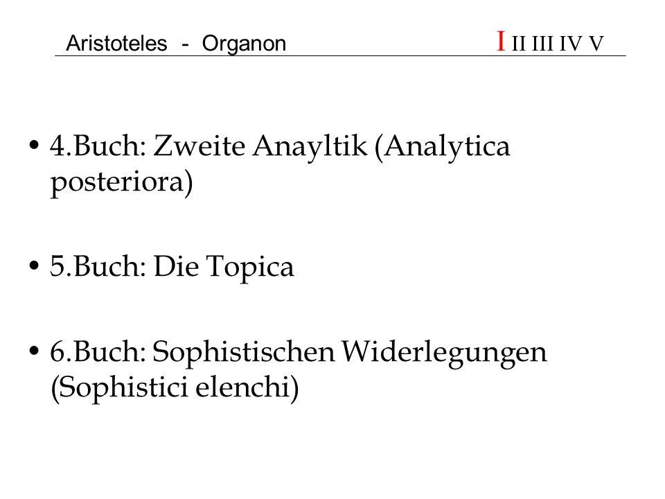 Aristoteles - Organon I II III IV V 4.Buch: Zweite Anayltik (Analytica posteriora) 5.Buch: Die Topica 6.Buch: Sophistischen Widerlegungen (Sophistici
