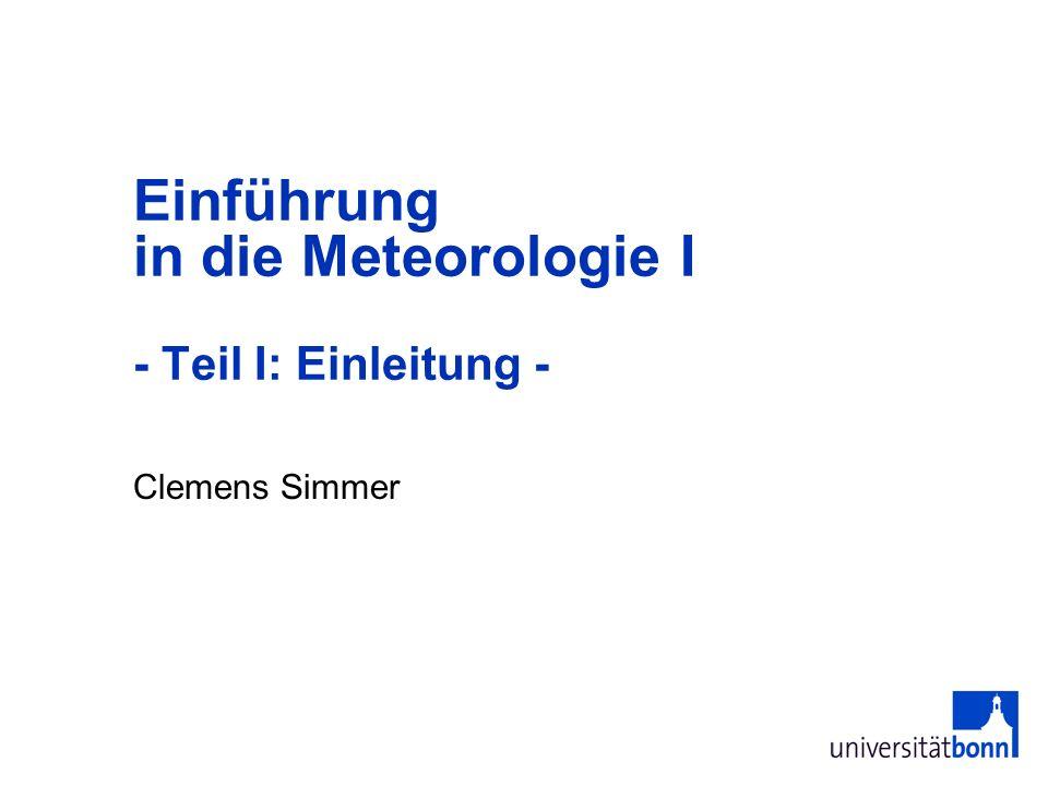 Clemens Simmer Einführung in die Meteorologie I - Teil I: Einleitung -