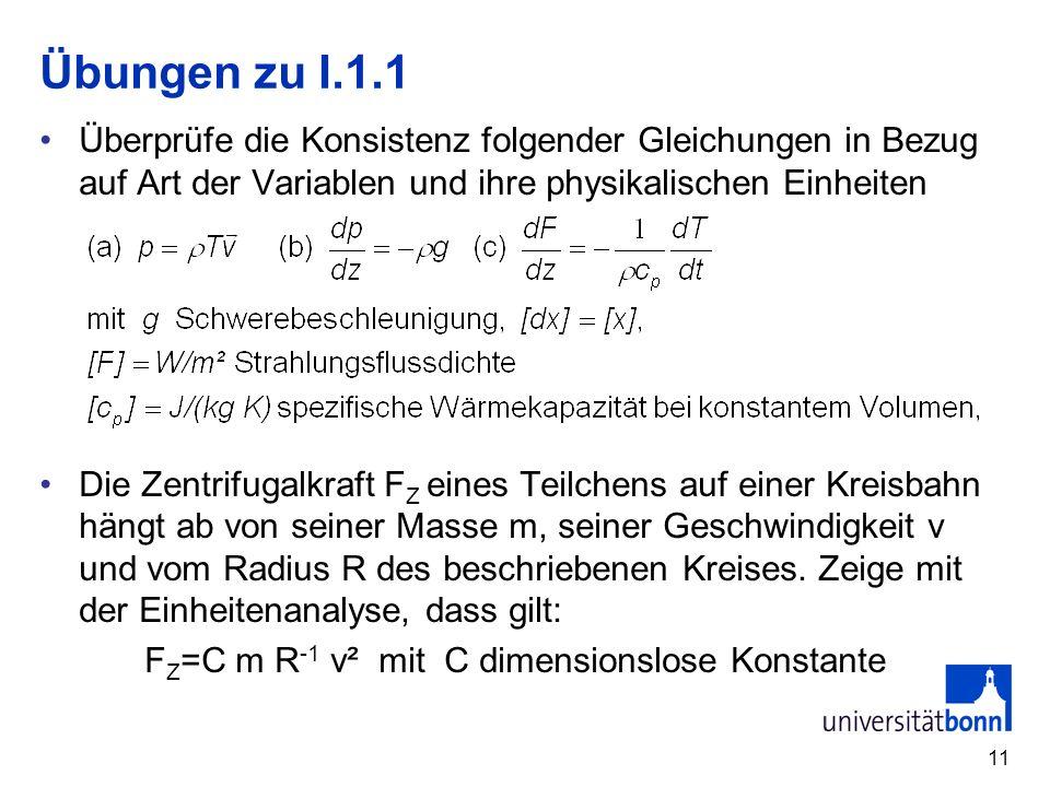 11 Übungen zu I.1.1 Überprüfe die Konsistenz folgender Gleichungen in Bezug auf Art der Variablen und ihre physikalischen Einheiten Die Zentrifugalkra