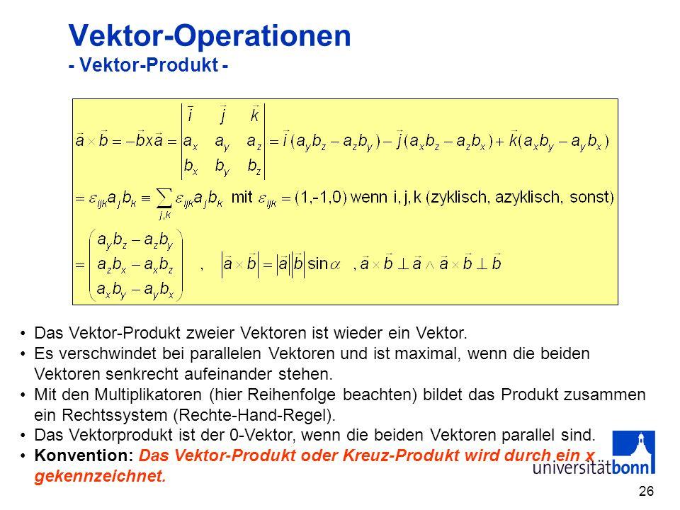 26 Vektor-Operationen - Vektor-Produkt - Das Vektor-Produkt zweier Vektoren ist wieder ein Vektor. Es verschwindet bei parallelen Vektoren und ist max
