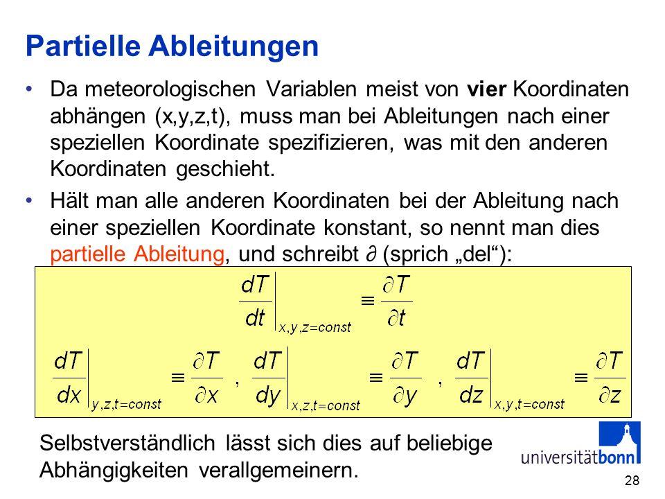 28 Partielle Ableitungen Da meteorologischen Variablen meist von vier Koordinaten abhängen (x,y,z,t), muss man bei Ableitungen nach einer speziellen K