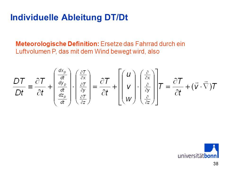 38 Individuelle Ableitung DT/Dt Meteorologische Definition: Ersetze das Fahrrad durch ein Luftvolumen P, das mit dem Wind bewegt wird, also