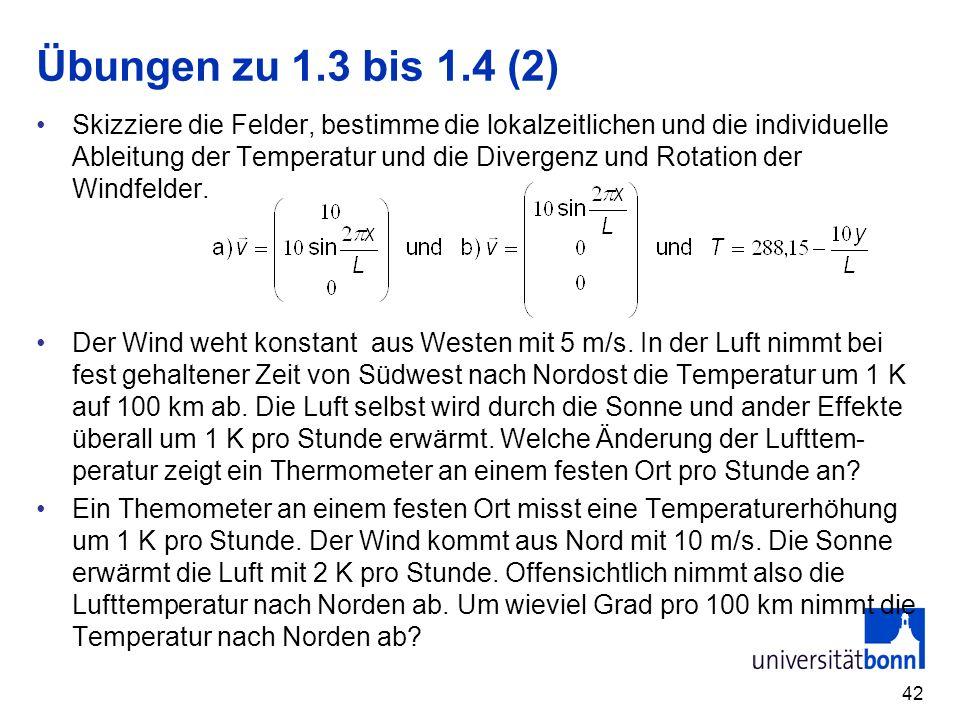 42 Übungen zu 1.3 bis 1.4 (2) Skizziere die Felder, bestimme die lokalzeitlichen und die individuelle Ableitung der Temperatur und die Divergenz und R