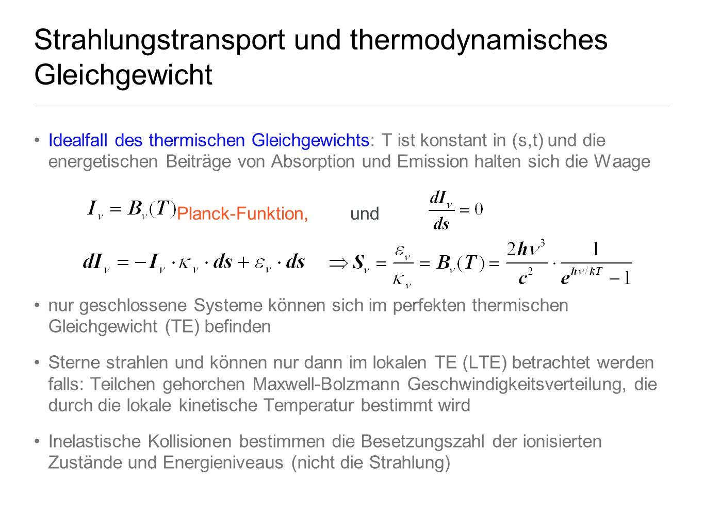 Strahlungstransport und thermodynamisches Gleichgewicht Idealfall des thermischen Gleichgewichts: T ist konstant in (s,t) und die energetischen Beiträ