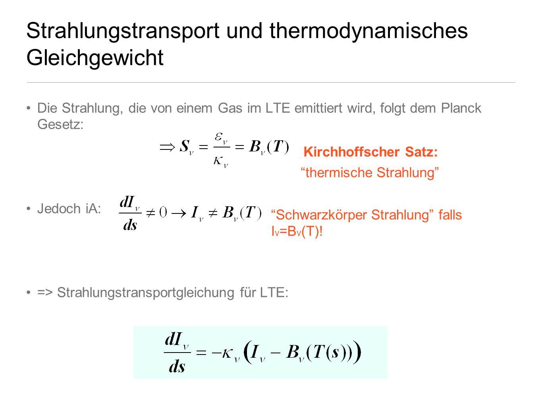 Strahlungstransport und thermodynamisches Gleichgewicht Die Strahlung, die von einem Gas im LTE emittiert wird, folgt dem Planck Gesetz: Jedoch iA: =>