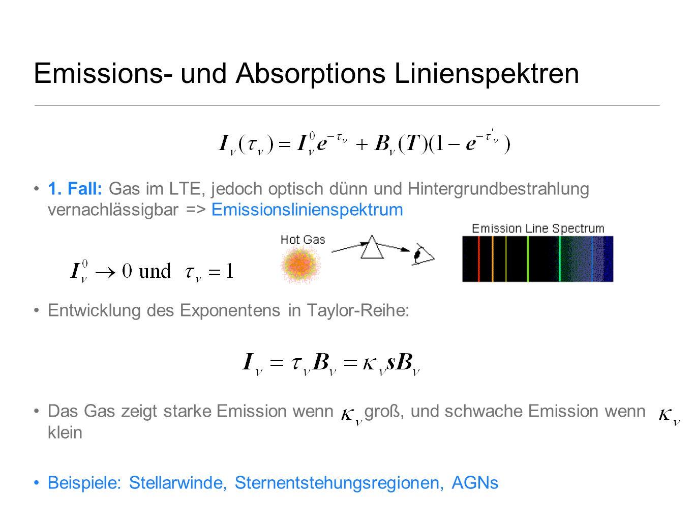 Emissions- und Absorptions Linienspektren 1. Fall: Gas im LTE, jedoch optisch dünn und Hintergrundbestrahlung vernachlässigbar => Emissionslinienspekt