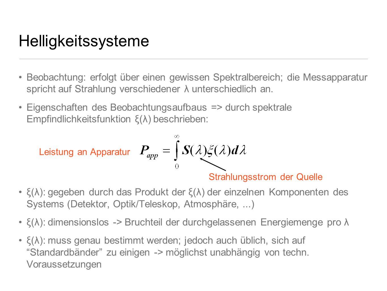 Helligkeitssysteme Beobachtung: erfolgt über einen gewissen Spektralbereich; die Messapparatur spricht auf Strahlung verschiedener λ unterschiedlich a