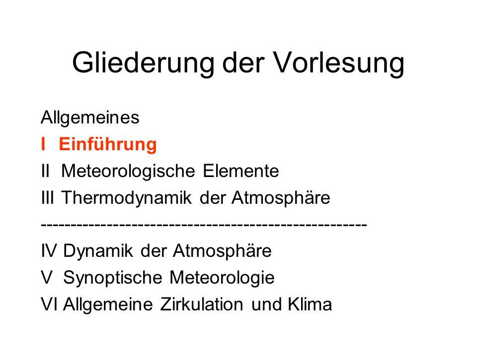 I Einführung I.1 Physikalische Einheiten I.2 Meteorologische Elemente I.3 Der Feldbegriff in der Meteorologie I.4 Vektoren-Operationen und Ableitungen I.5 Die meteorologischen Grundgleichungen I.6 Skalenbetrachtungsweise